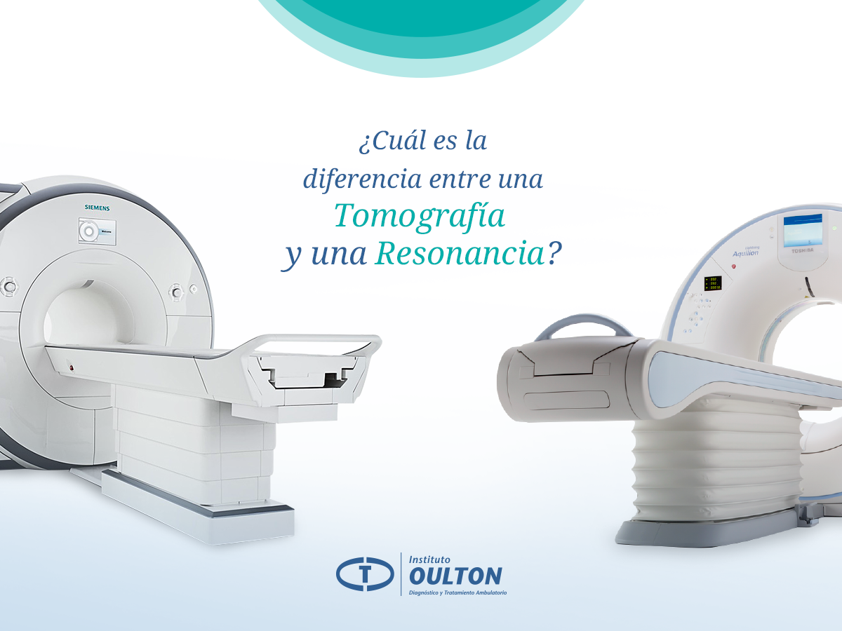 Qué Diferencia Hay Entra Una Tac Y Una Resonancia Magnética Instituto Oulton Diagnostico Y Tratamiento Ambulatorio